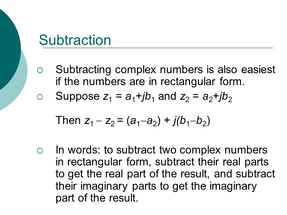 Subtraction Subtracting complex numbers is also easiest if the numbers are in rectangular form.