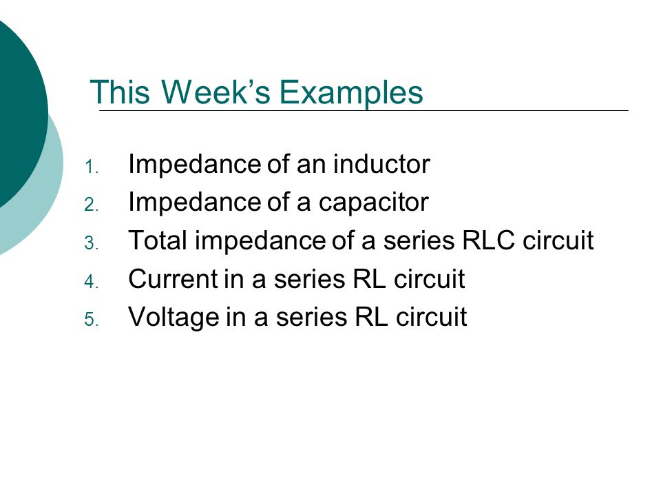 This Week's Examples Impedance of an inductor Impedance of a capacitor