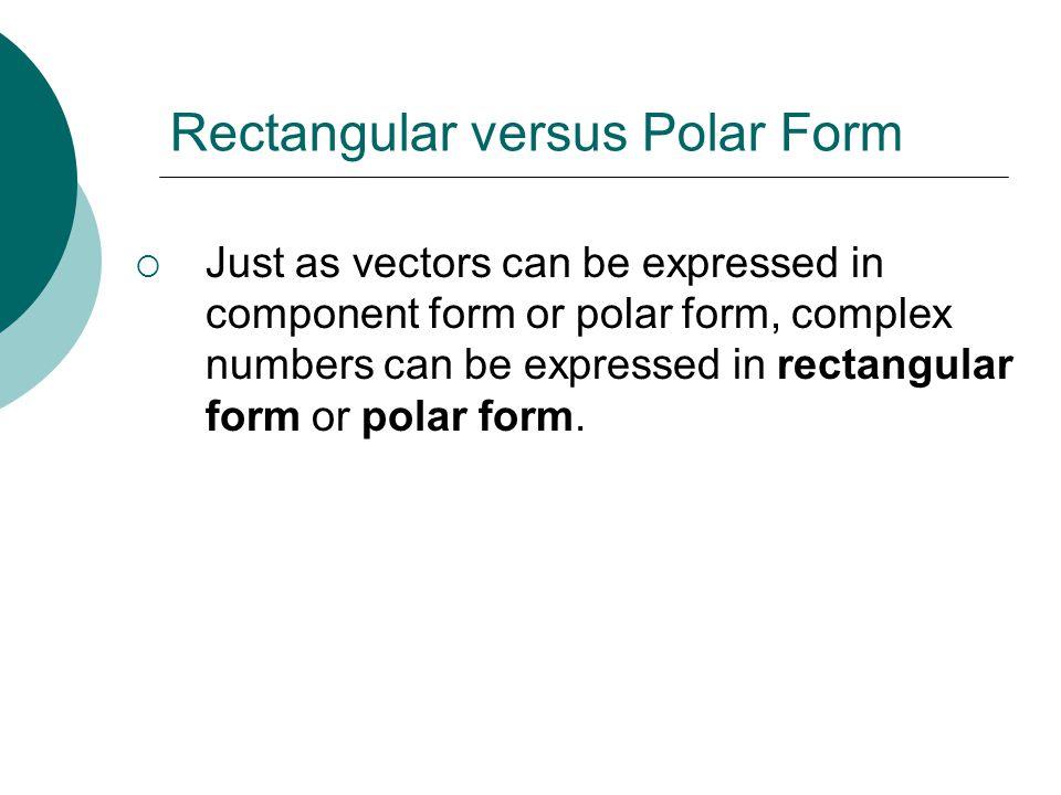 Rectangular versus Polar Form