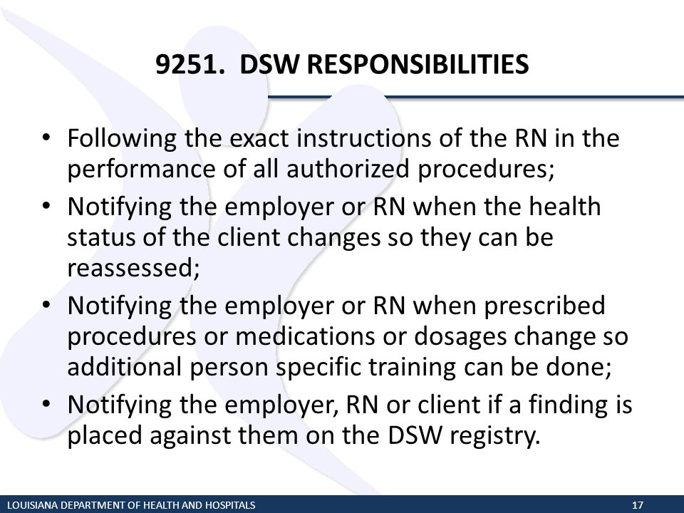 9251. DSW RESPONSIBILITIES Following the exact instructions of the RN in the performance of all authorized procedures;