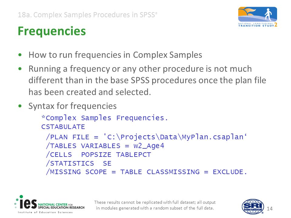 Frequencies From menu, select Analyze: Complex Samples: Frequencies