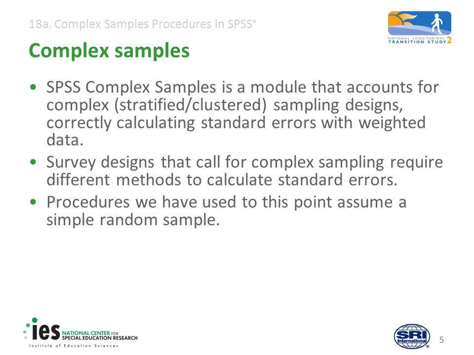 Complex samples Weighted standard errors produced in complex samples procedures are very different from those in basic SPSS procedures.