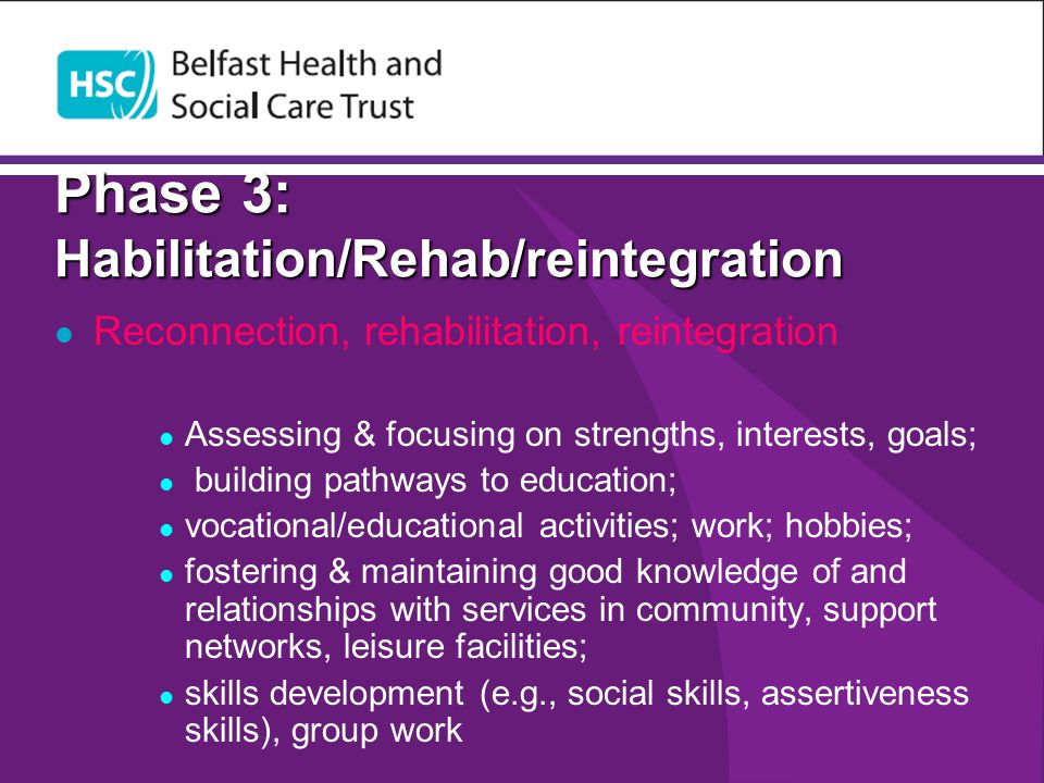 Phase 3: Habilitation/Rehab/reintegration