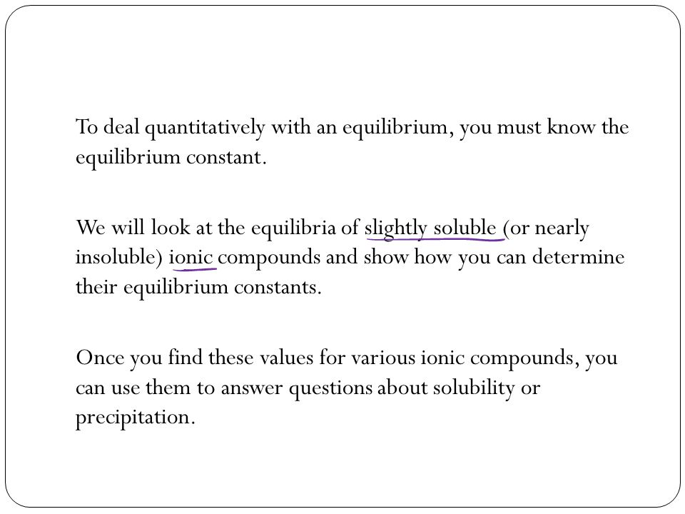 To deal quantitatively with an equilibrium, you must know the equilibrium constant.