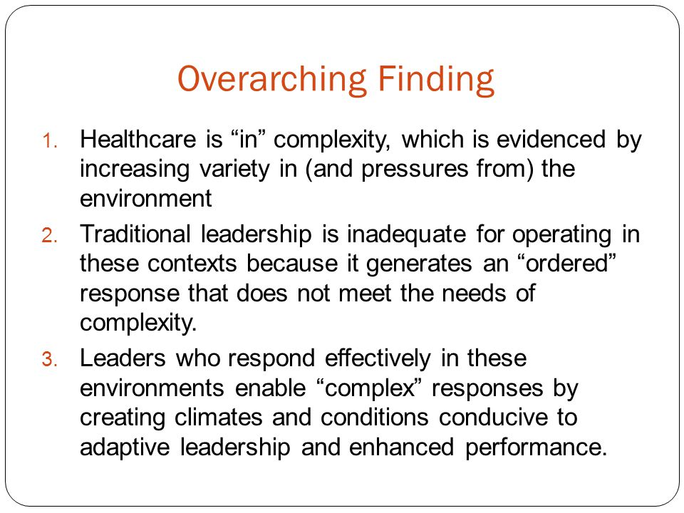 Overarching Finding Healthcare is in complexity, which is evidenced by increasing variety in (and pressures from) the environment.