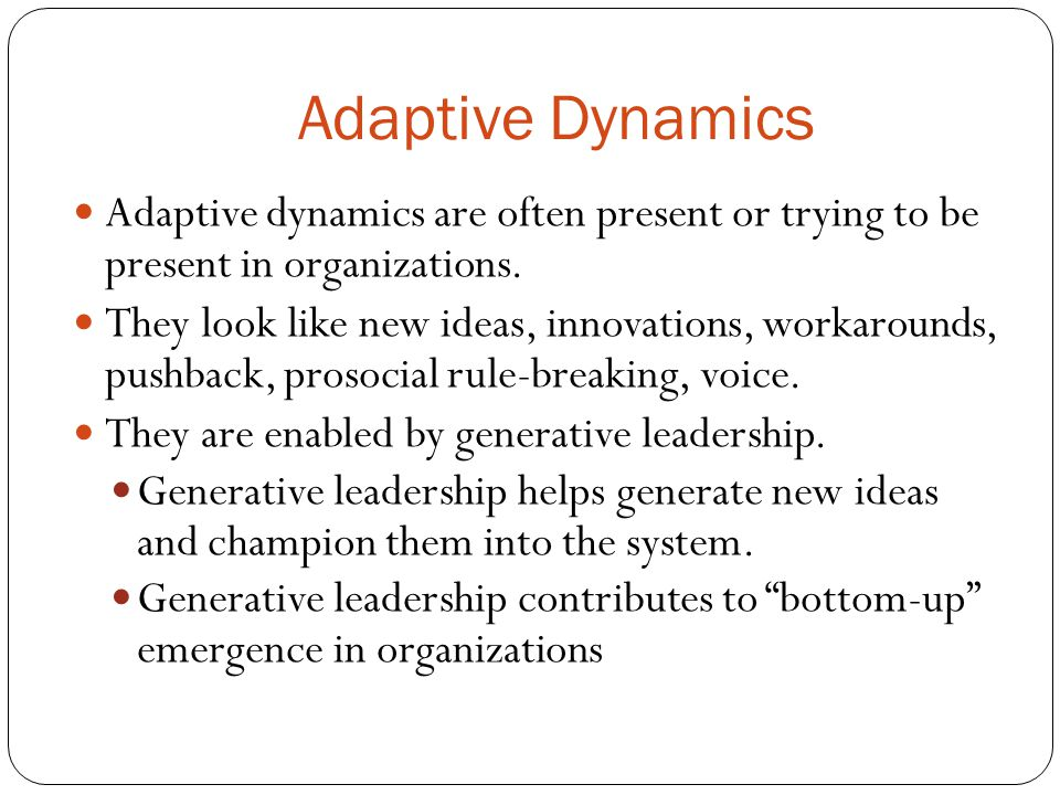 Adaptive Dynamics Adaptive dynamics are often present or trying to be present in organizations.