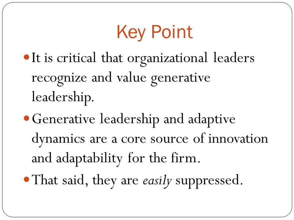 Key Point It is critical that organizational leaders recognize and value generative leadership.