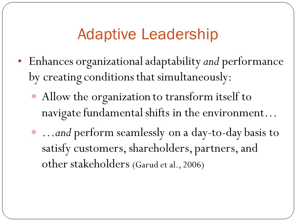 Adaptive Leadership Enhances organizational adaptability and performance by creating conditions that simultaneously: