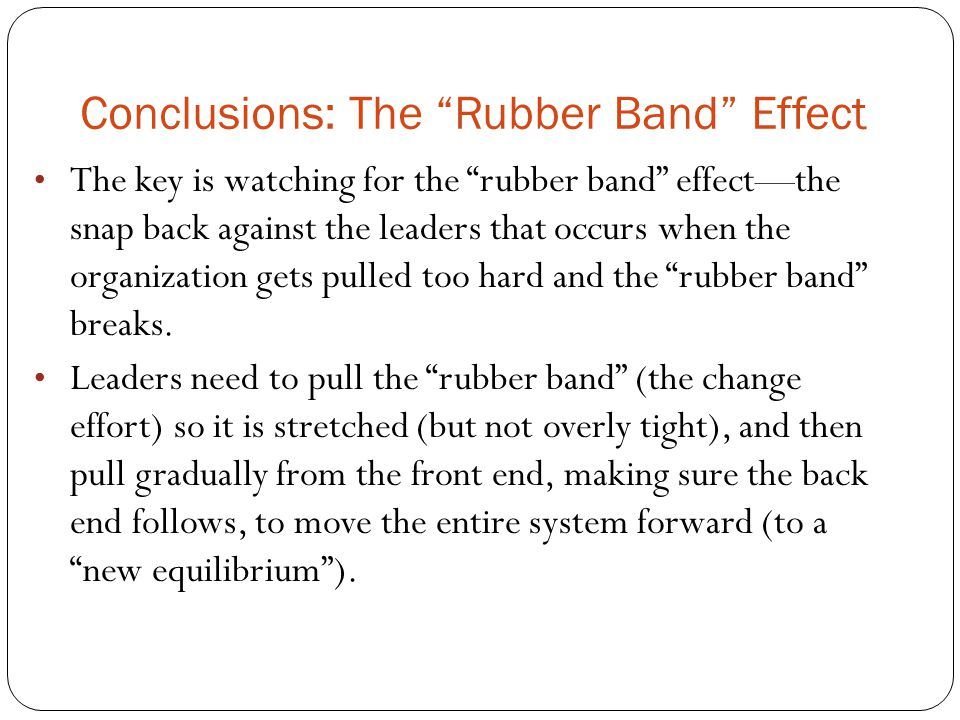 Conclusions: The Rubber Band Effect
