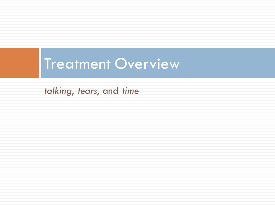 Treatment Overview talking, tears, and time