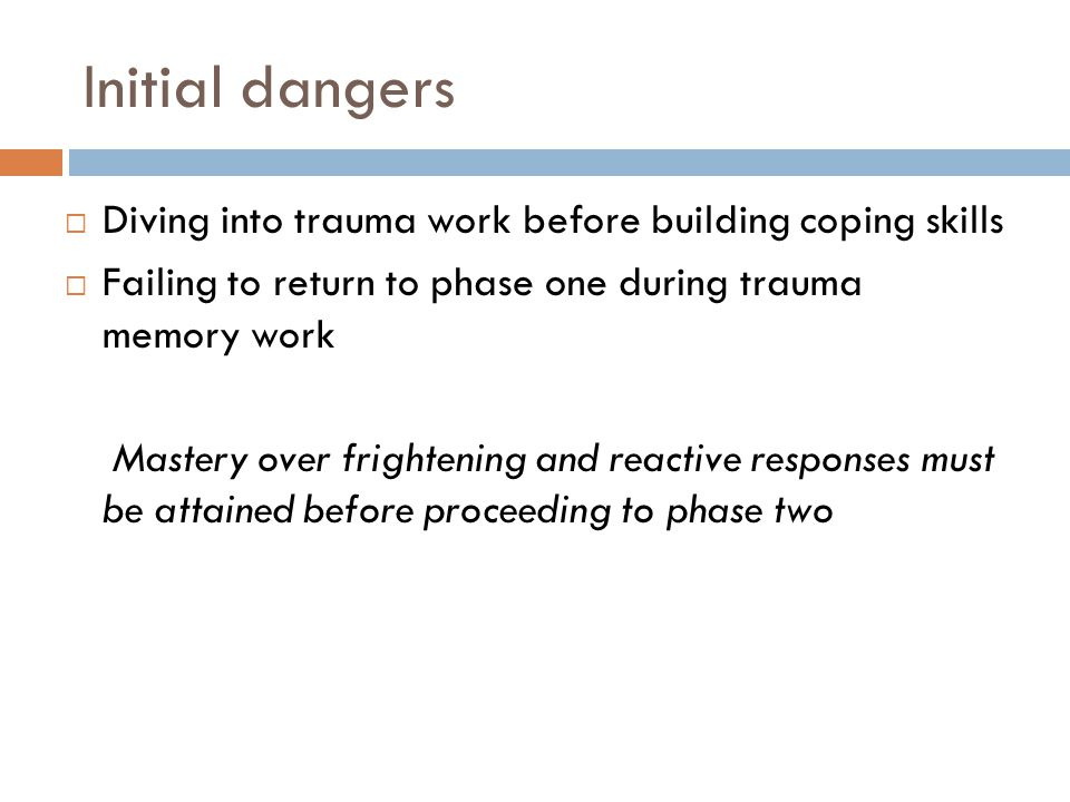 Initial dangers Diving into trauma work before building coping skills