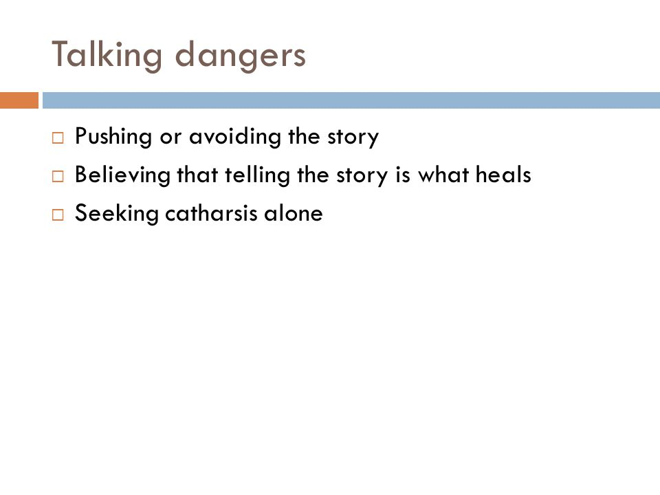 Talking dangers Pushing or avoiding the story