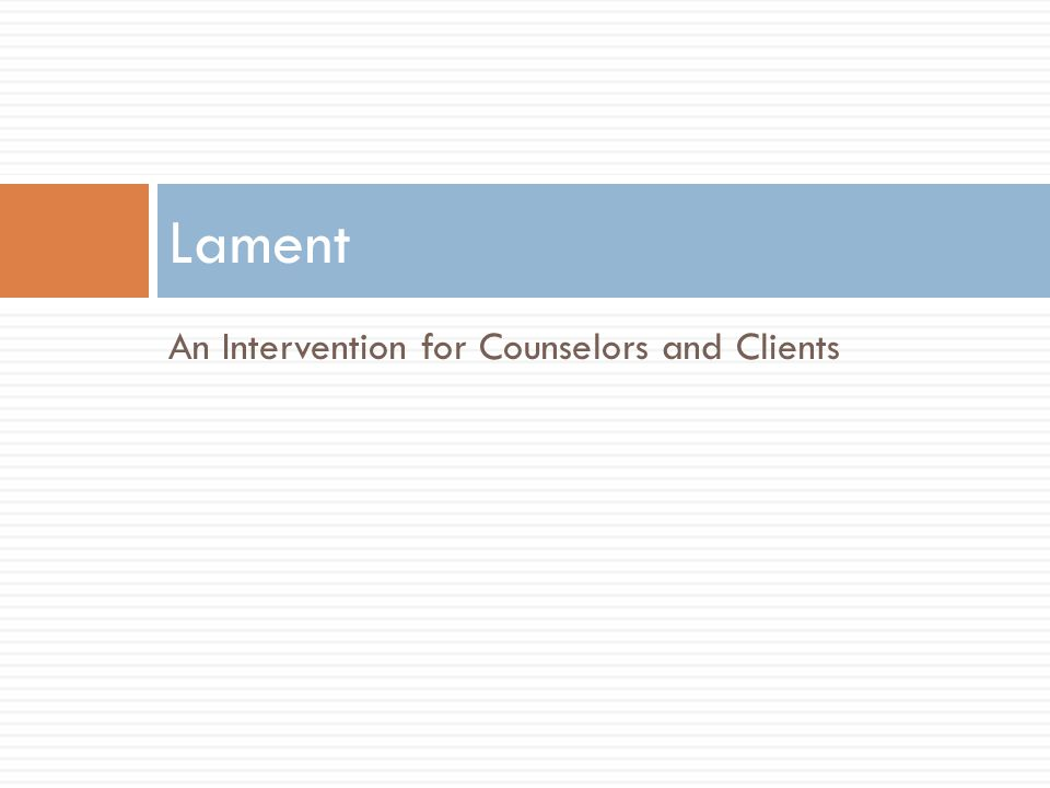 Lament An Intervention for Counselors and Clients