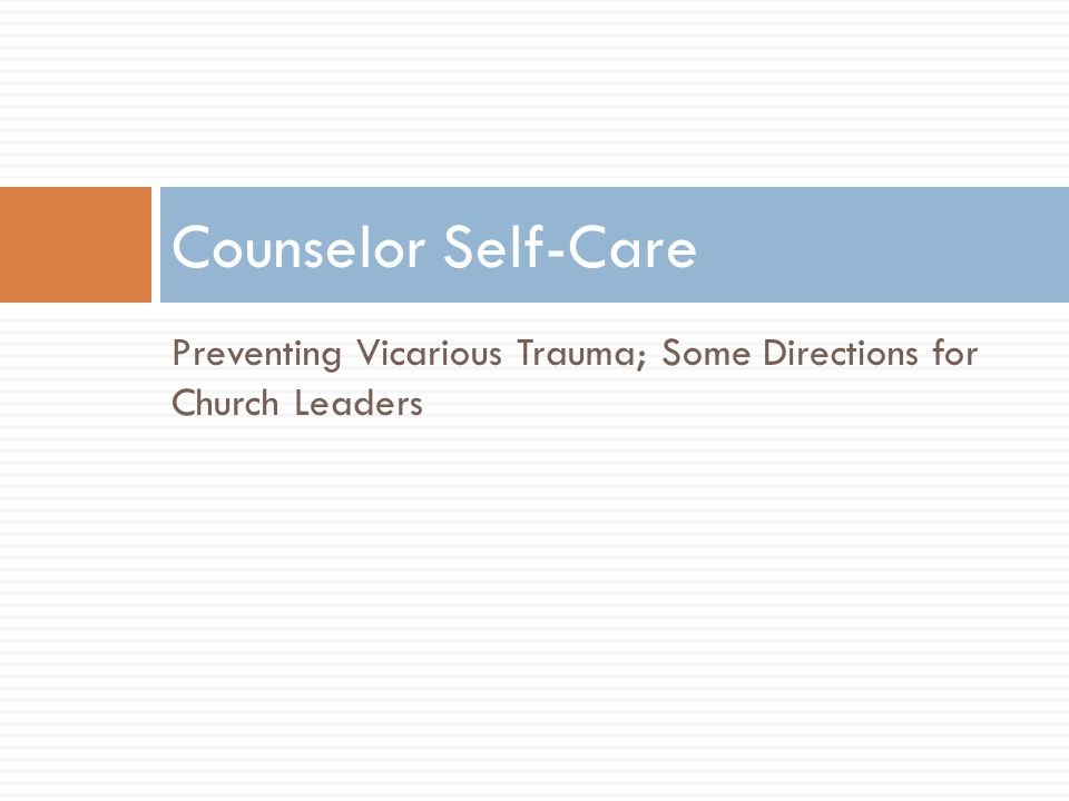 Counselor Self-Care Preventing Vicarious Trauma; Some Directions for Church Leaders