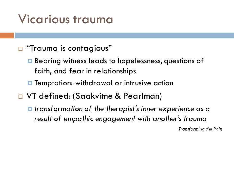 Vicarious trauma Trauma is contagious