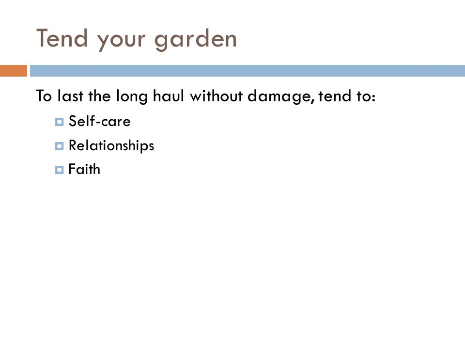 Tend your garden To last the long haul without damage, tend to: