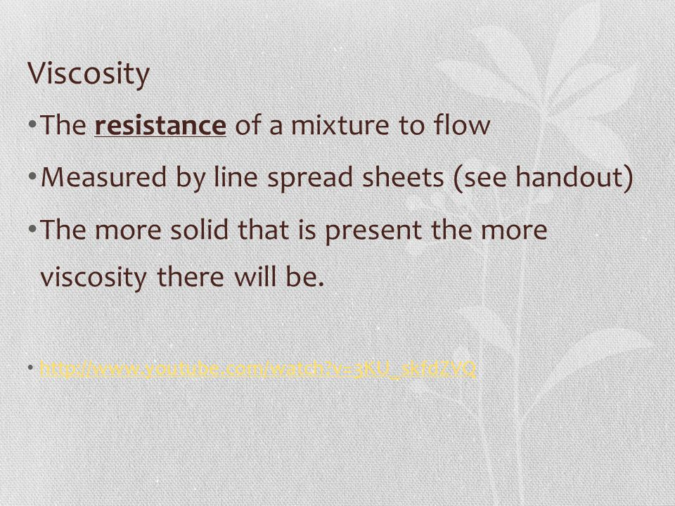 Viscosity The resistance of a mixture to flow