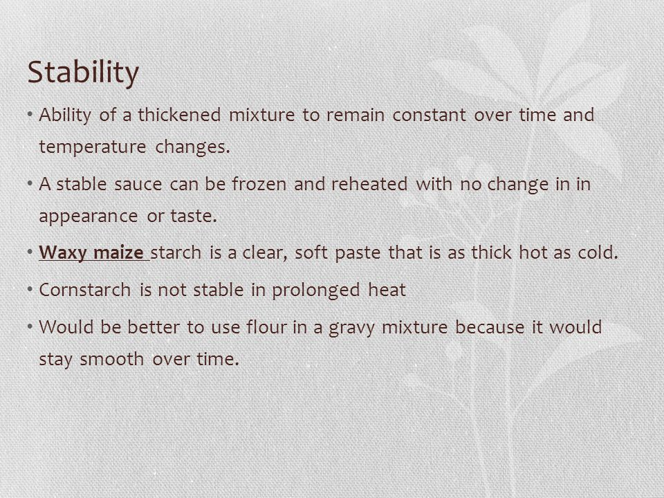 Stability Ability of a thickened mixture to remain constant over time and temperature changes.