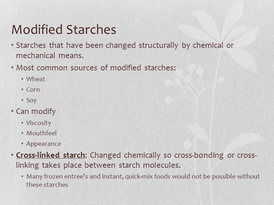 Modified Starches Starches that have been changed structurally by chemical or mechanical means. Most common sources of modified starches: