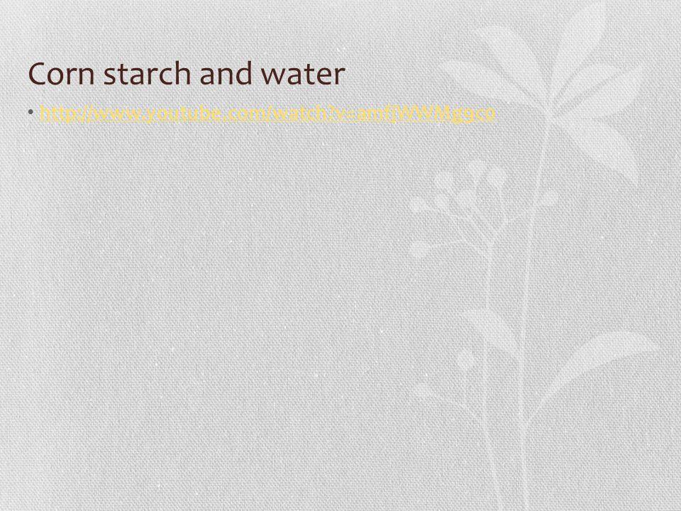 Corn starch and water http://www.youtube.com/watch v=amfjWWMg9c0