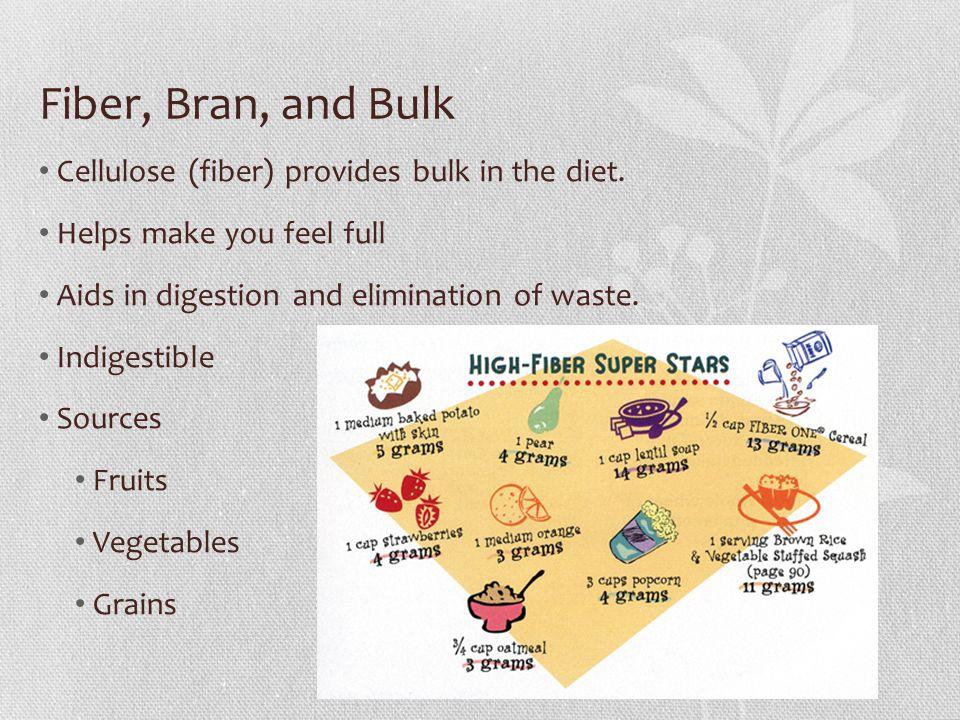 Fiber, Bran, and Bulk Cellulose (fiber) provides bulk in the diet.