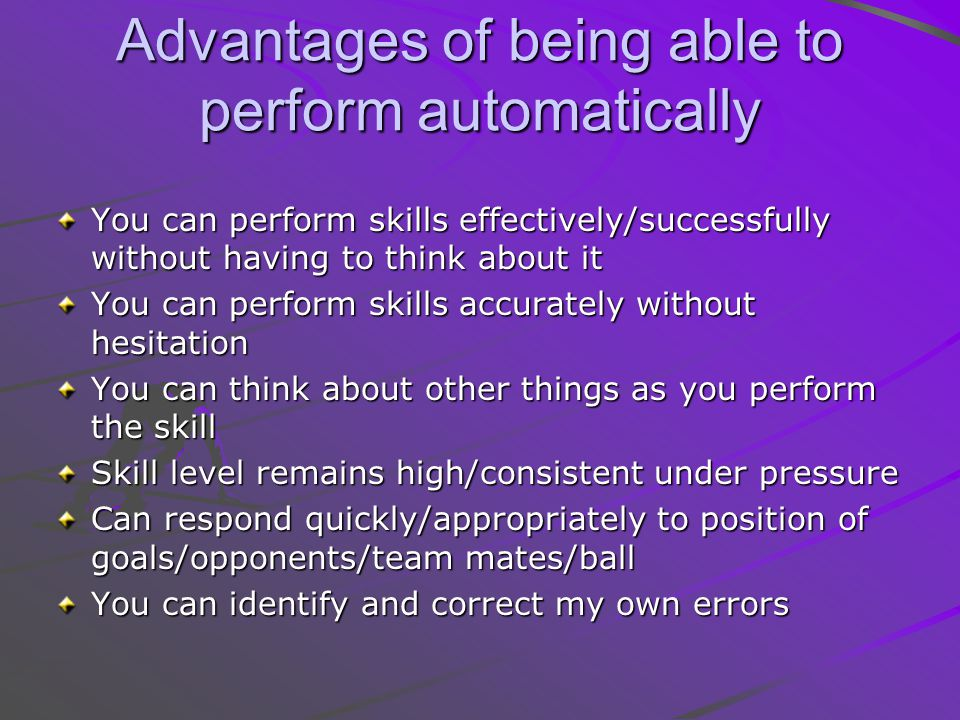 Advantages of being able to perform automatically
