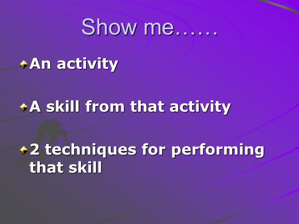 Show me…… An activity A skill from that activity
