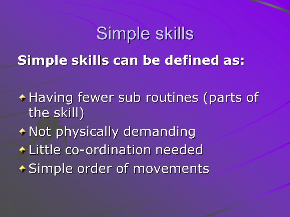 Simple skills Simple skills can be defined as:
