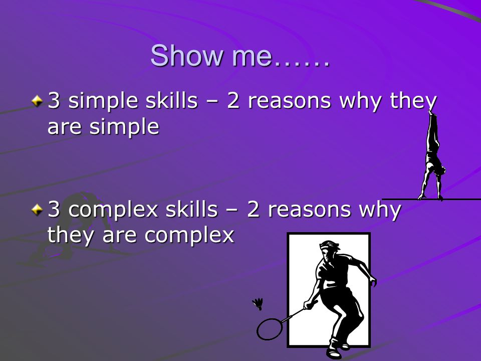 Show me…… 3 simple skills – 2 reasons why they are simple