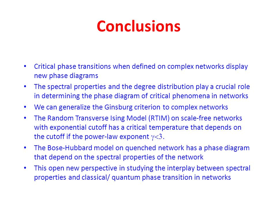 Conclusions Critical phase transitions when defined on complex networks display new phase diagrams.