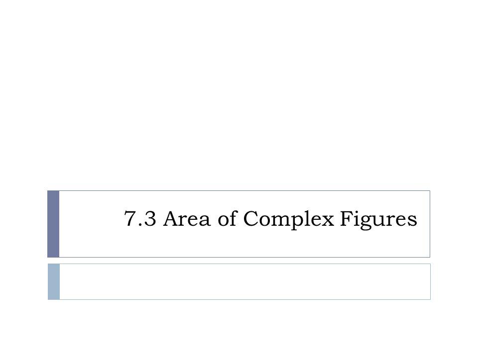 7.3 Area of Complex Figures