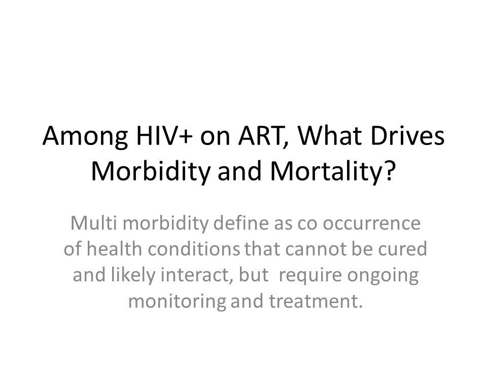 Among HIV+ on ART, What Drives Morbidity and Mortality
