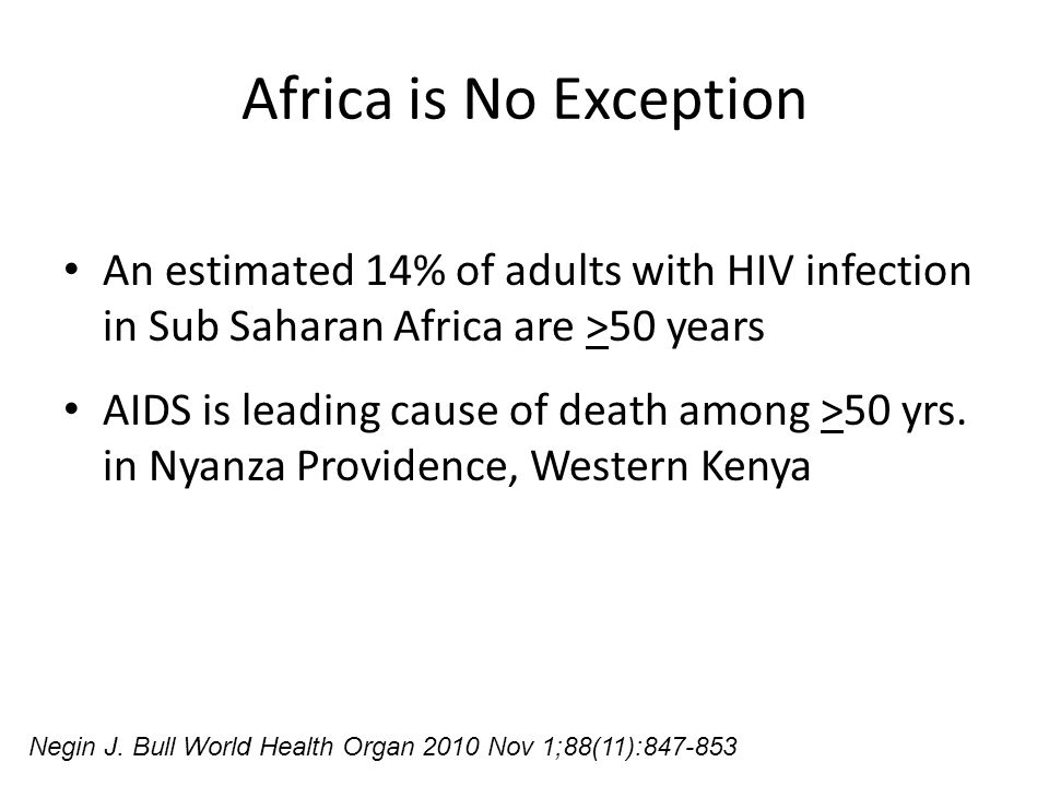 Africa is No Exception An estimated 14% of adults with HIV infection in Sub Saharan Africa are >50 years.
