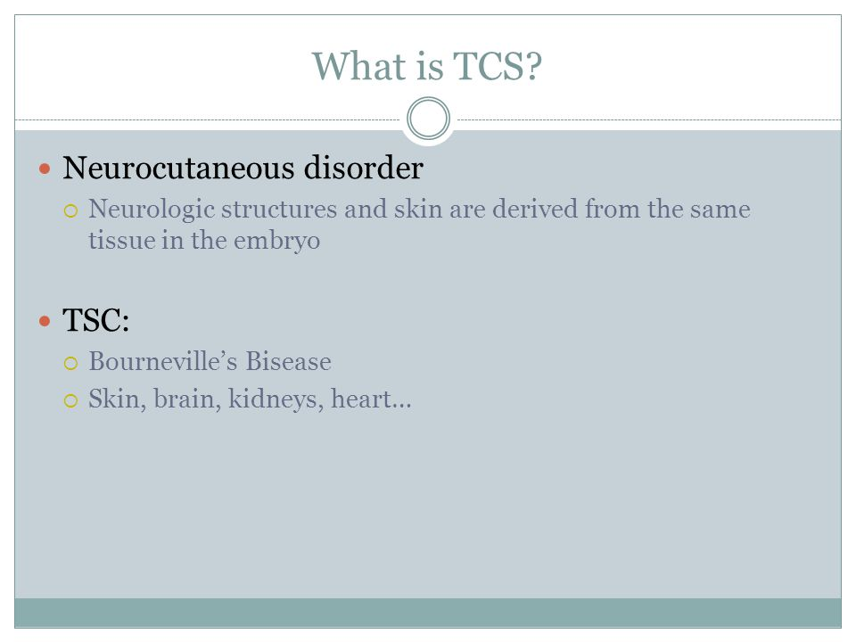 What is TCS Neurocutaneous disorder TSC: