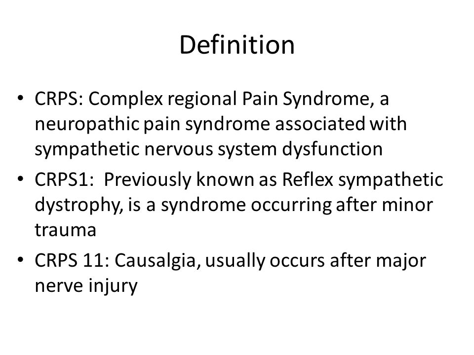 Definition CRPS: Complex regional Pain Syndrome, a neuropathic pain syndrome associated with sympathetic nervous system dysfunction.