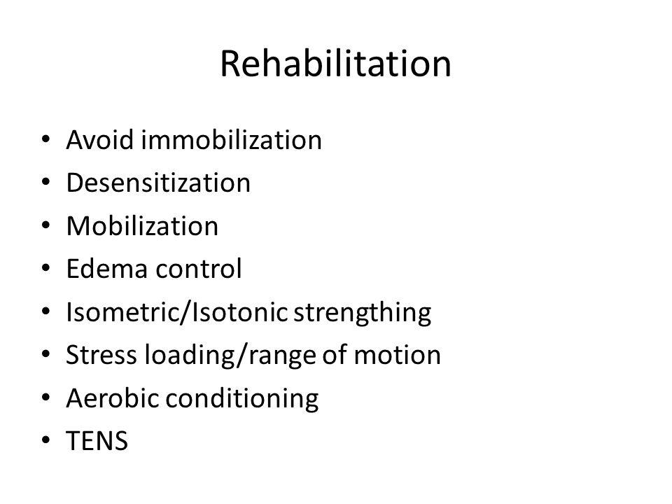 Rehabilitation Avoid immobilization Desensitization Mobilization