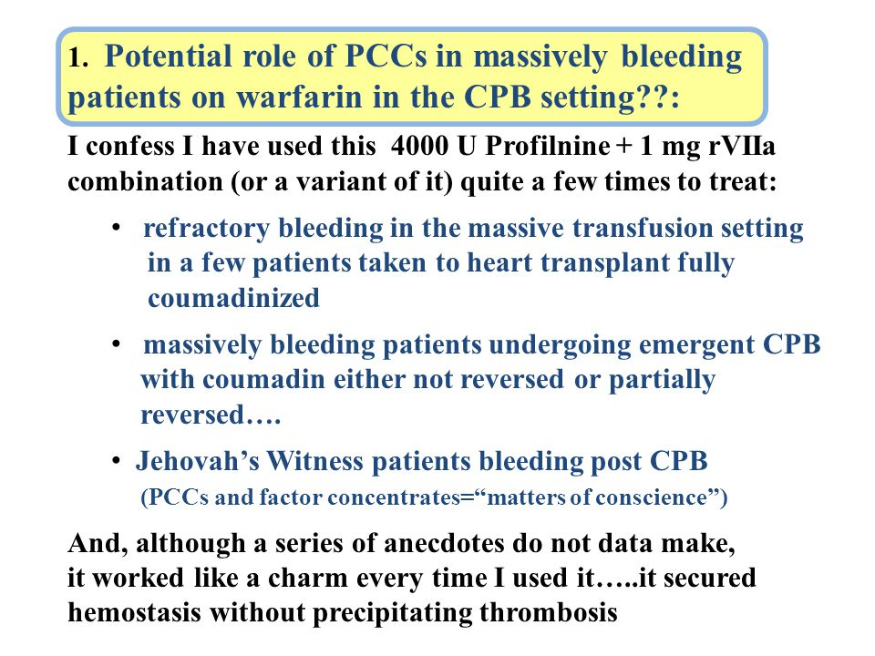 1. Potential role of PCCs in massively bleeding patients on warfarin in the CPB setting :