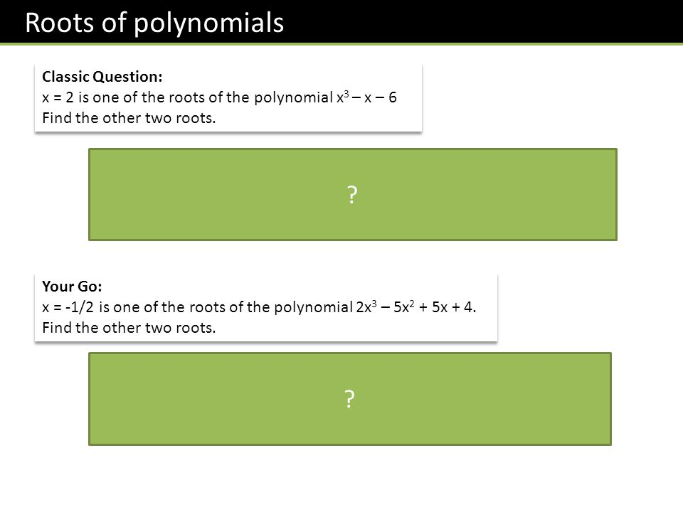 Roots of polynomials Classic Question: