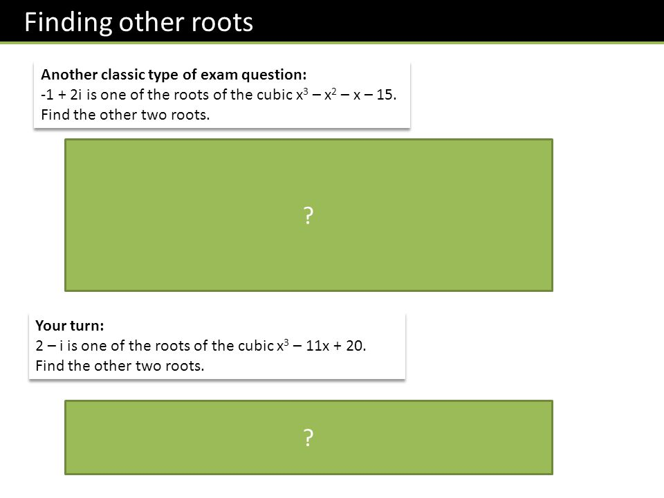 Finding other roots Another classic type of exam question: