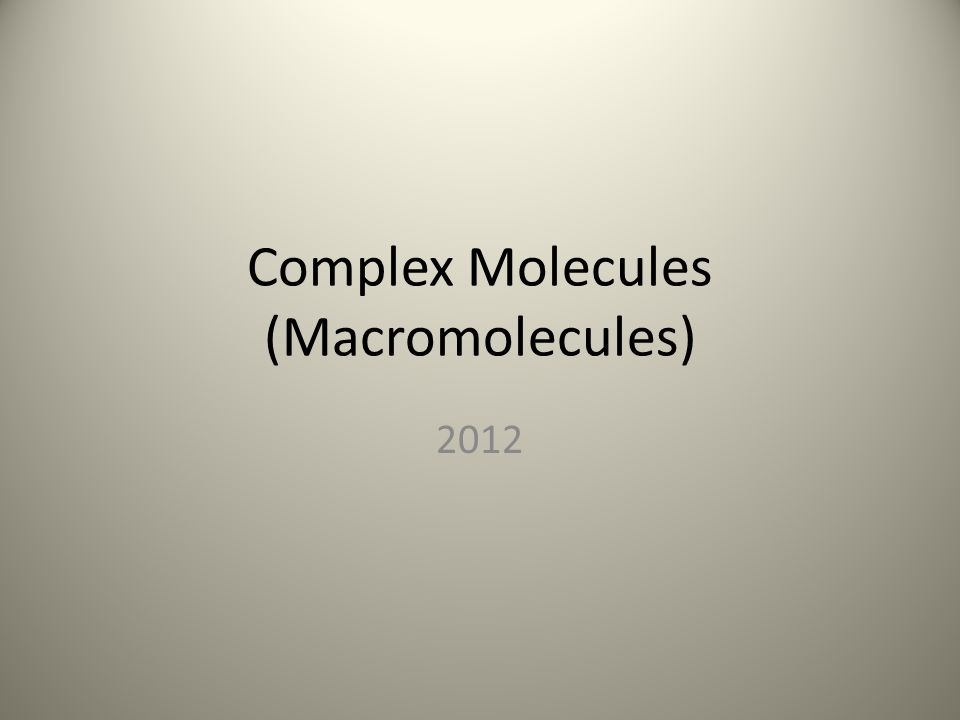 Complex Molecules (Macromolecules)