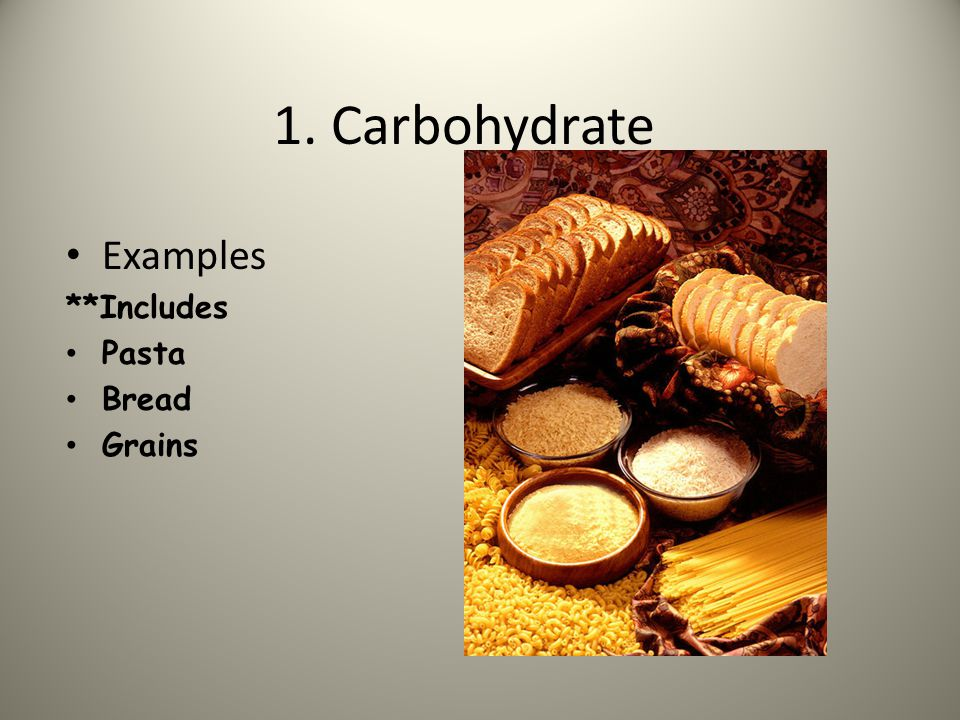 1. Carbohydrate Examples **Includes Pasta Bread Grains