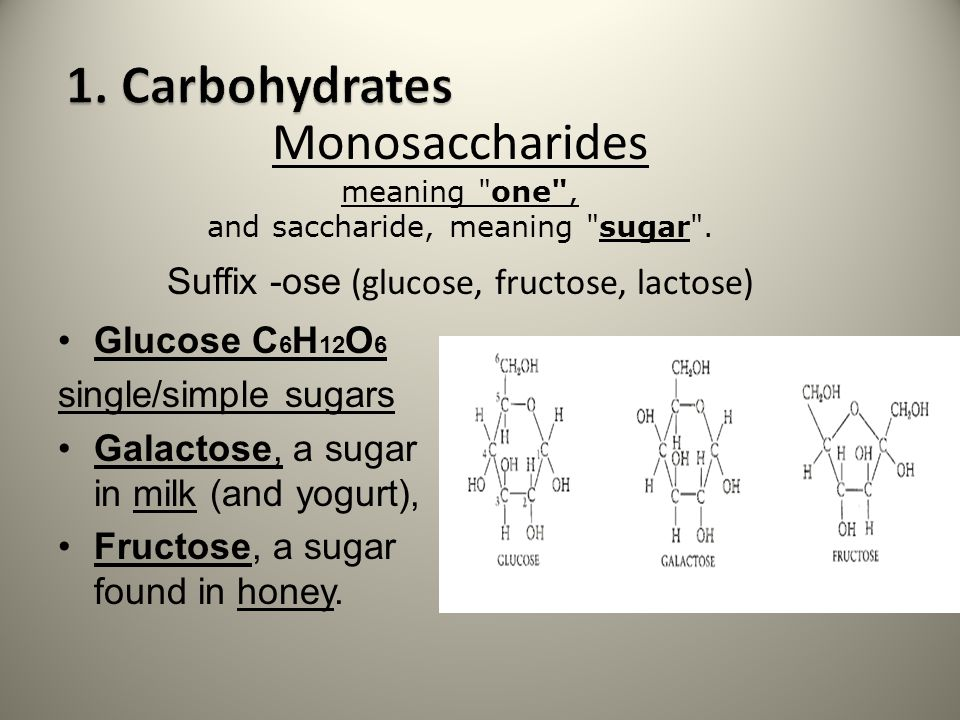 1. Carbohydrates Monosaccharides meaning one , and saccharide, meaning sugar . Suffix -ose (glucose, fructose, lactose)