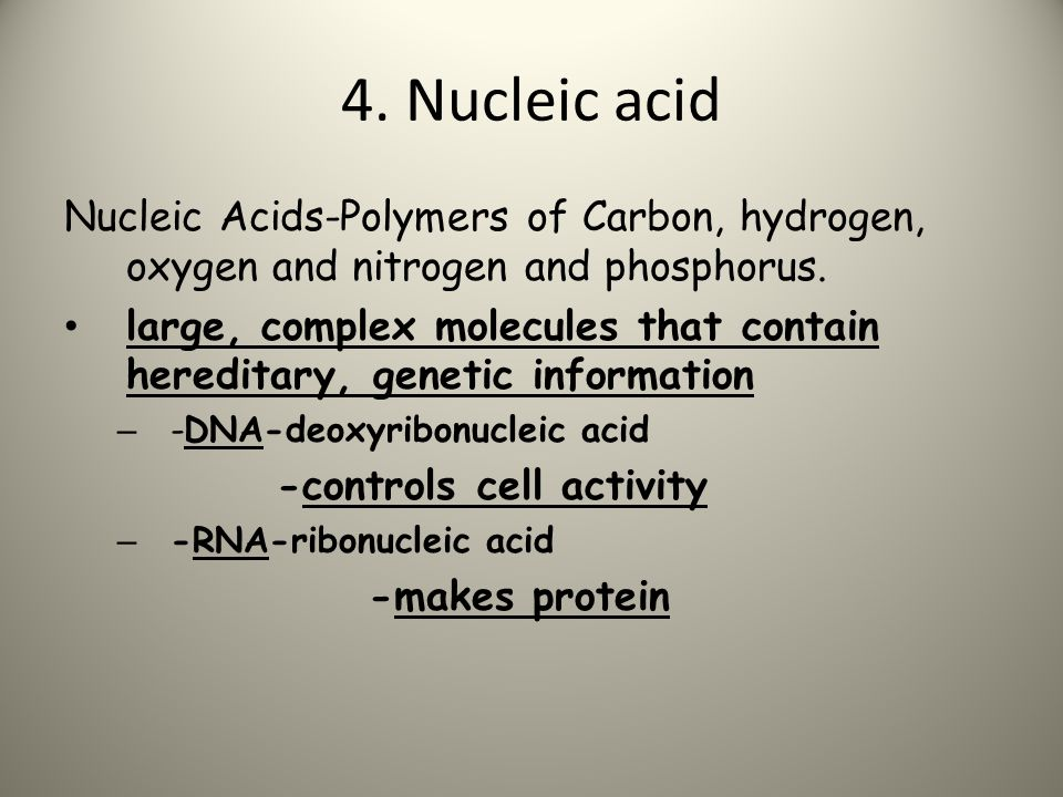 4. Nucleic acid Nucleic Acids-Polymers of Carbon, hydrogen, oxygen and nitrogen and phosphorus.