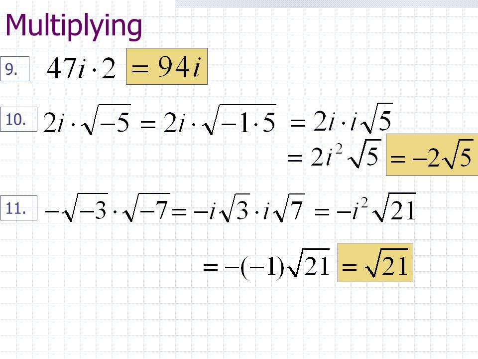 Multiplying 9. 10. 11.