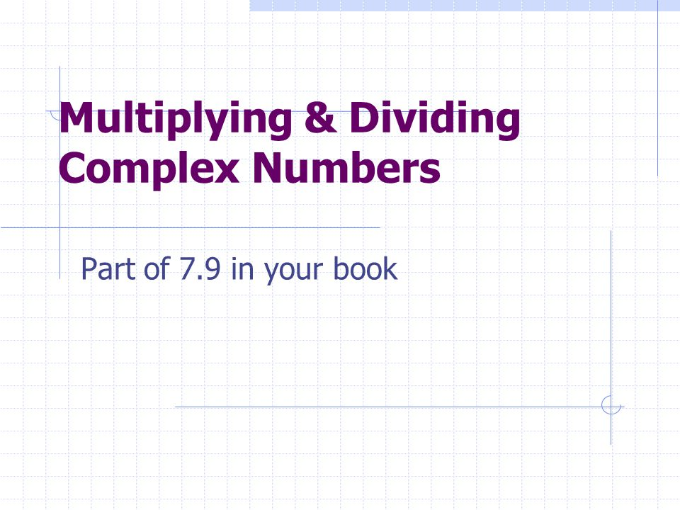 Multiplying & Dividing Complex Numbers