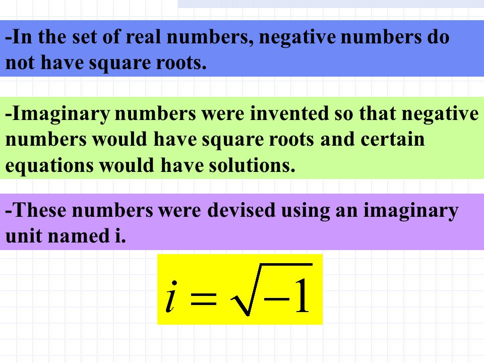 -In the set of real numbers, negative numbers do not have square roots.