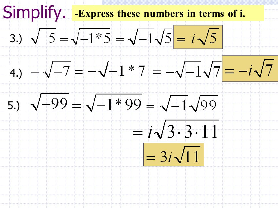 Simplify. -Express these numbers in terms of i. 3.) 4.) 5.)