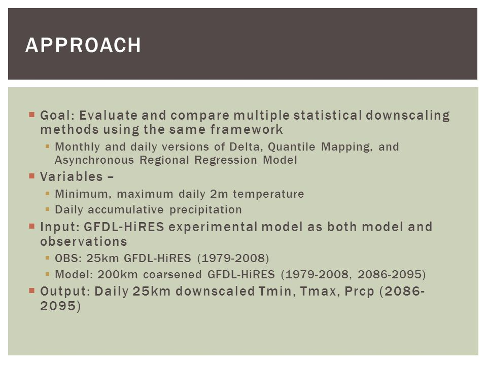 approach Goal: Evaluate and compare multiple statistical downscaling methods using the same framework.