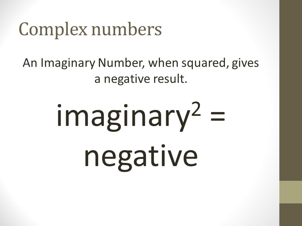 An Imaginary Number, when squared, gives a negative result.