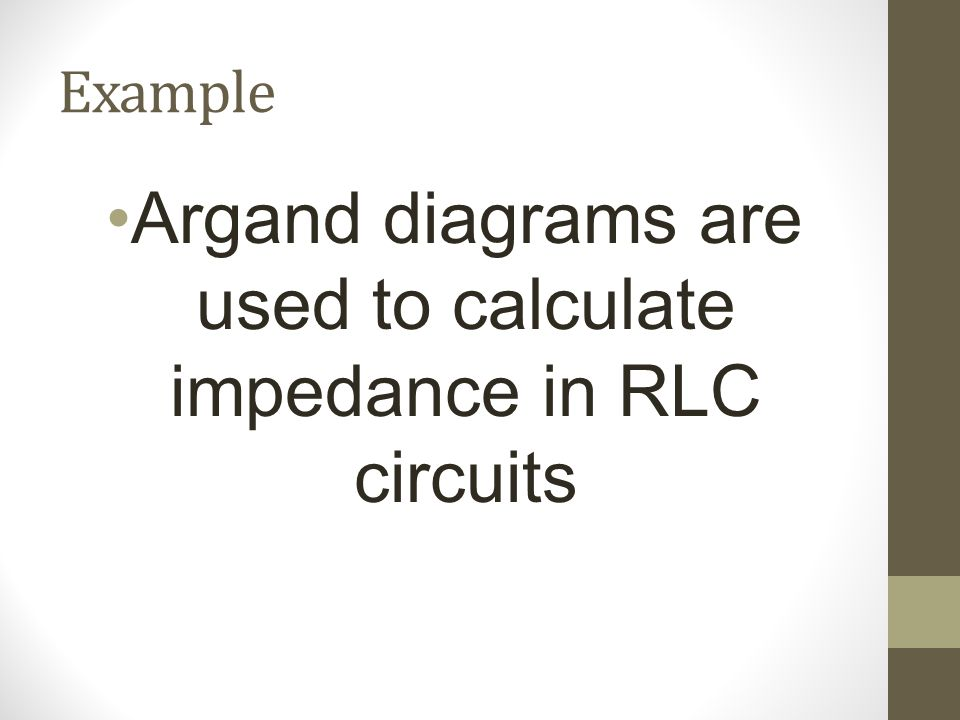 Argand diagrams are used to calculate impedance in RLC circuits